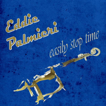 Eddie Palmieri - Easily Stop Time
