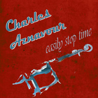 Charles Aznavour - Easily Stop Time