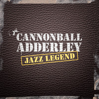 Cannonball Adderley - Jazz Legend