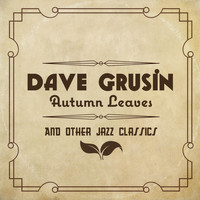 Dave Grusin - Autumn Leaves and other Jazz Classics