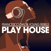 Francesco Diaz, Young Rebels - Play House