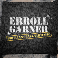 Erroll Garner - Brilliant Jazz Virtuoso