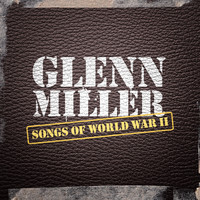Glenn Miller - Songs of World War II