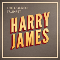 Harry James - The Golden Trumpet