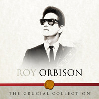 Roy Orbison - The Crucial Collection