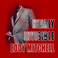 Eddy Mitchell - Nearly Invisible