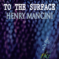 Henry Mancini - To The Surface