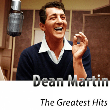 Dean Martin - The Greatest Hits of Dean Martin (Remastered)