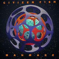 Citizen Fish - Manmade