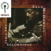 Mississippi Fred McDowell - Portraits: The First Recordings