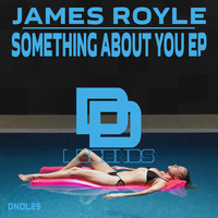 James Royle - Something About You Ep