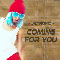 Jatronic - Coming for You
