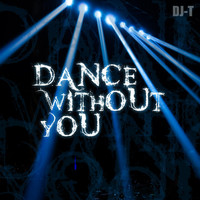 DJ-T - Dance Without You