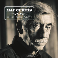 Mac Curtis - Songs I Wish I Wrote