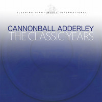 Cannonball Adderley - The Classic Years