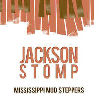 Mississippi Mud Steppers - Jackson Stomp