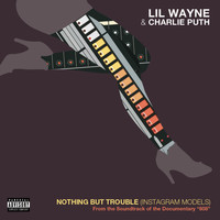 Lil Wayne & Charlie Puth - Nothing But Trouble (Explicit)