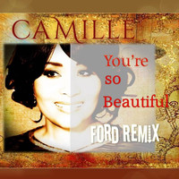Camille - You're so Beautiful (Ford Remix)