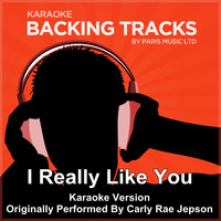 Paris Music - I Really Like You (Originally Performed By Carly Rae Jepsen) [Karaoke Version]