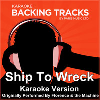 Paris Music - Ship To Wreck (Originally Performed By  Florence & the Machine) [Karaoke Version]