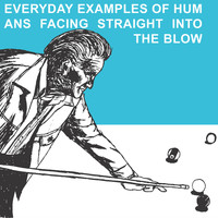 The Blow - Everyday Examples of Humans Facing Straight Into the Blow (Reissue)
