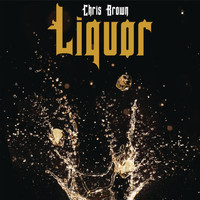 Chris Brown - Liquor (Explicit)