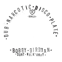 Bobby Birdman - Don't Walk Away b/w Dub Walk