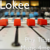 Lokee - Play That Muzic 4me
