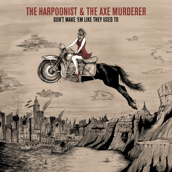 The Harpoonist & the Axe Murderer - Don't Make 'em Like They Used To (Axe Mix)