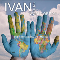 Ivan Herb - World of EDM - Electronic Dance Music
