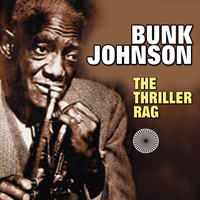 Bunk Johnson - The Thriller Rag