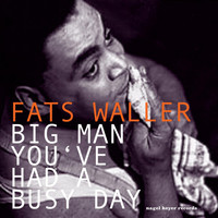 Fats Waller - Big Man You've Had a Busy Day