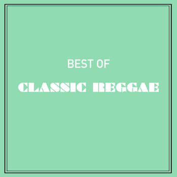 Various Artists - Best of Classic Reggae