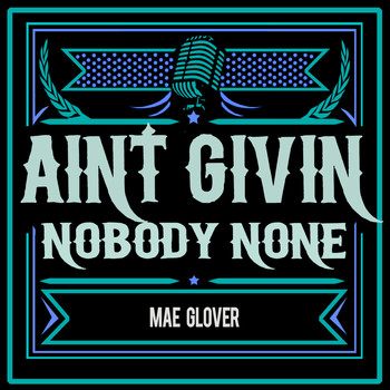 Mae Glover - Ain't Givin' Nobody None