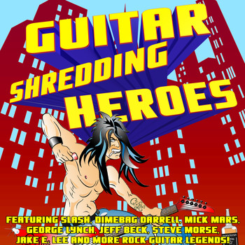 Various Arists - Guitar Shredding Heroes Featuring Slash, Dimebag Darrell, Mick Mars, George Lynch, Jeff Beck, Steve Morse, Jake E. Lee and More Rock Guitar Legends!