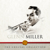 Glenn Miller - The Crucial Collection