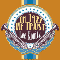 Lee Konitz - In Jazz We Trust
