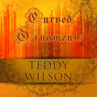 Teddy Wilson - Curved Ornaments