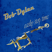 Bob Dylan - Easily Stop Time