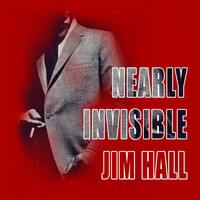Jim Hall - Nearly Invisible