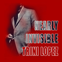 Trini Lopez - Nearly Invisible