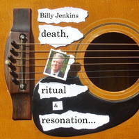 Billy Jenkins - Death, Ritual And Resonation