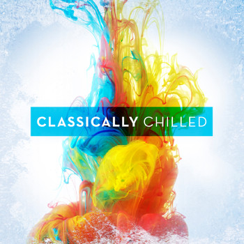 Various Artists - Classically Chilled