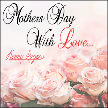 Kenny Rogers - Mothers Day with Love: Kenny Rogers