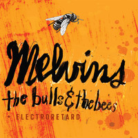 Melvins - Bulls & The Bees / Electroretard