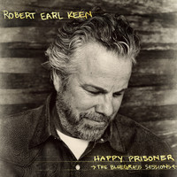 Robert Earl Keen - Happy Prisoner: The Bluegrass Sessions (Deluxe Edition)