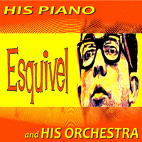 Esquivel - His Piano and His Orchestra