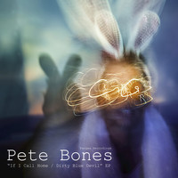 Pete Bones - If I Call Home / Dirty Blue Devil - EP