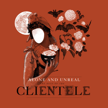 The Clientele - Alone and Unreal: The Best of The Clientele (Deluxe)