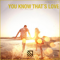Arkanem feat. Tara Louise - You Know That's Love